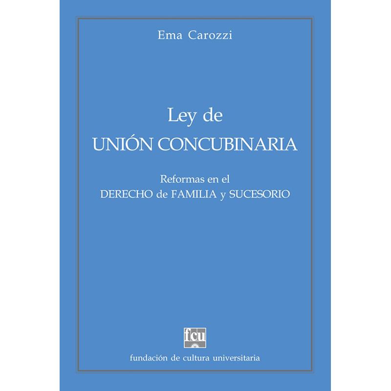 Ley de unión concubinaria.  Reformas en el Derecho de Familia y Sucesorio