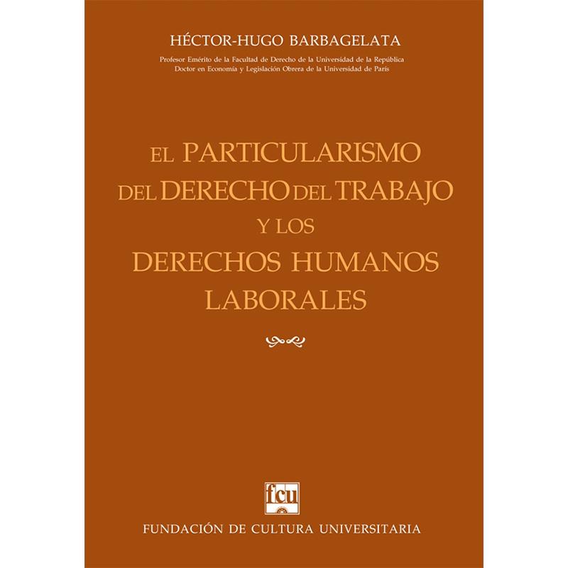 El particularismo del Derecho del Tr abajo y los Derechos Humanos laborales