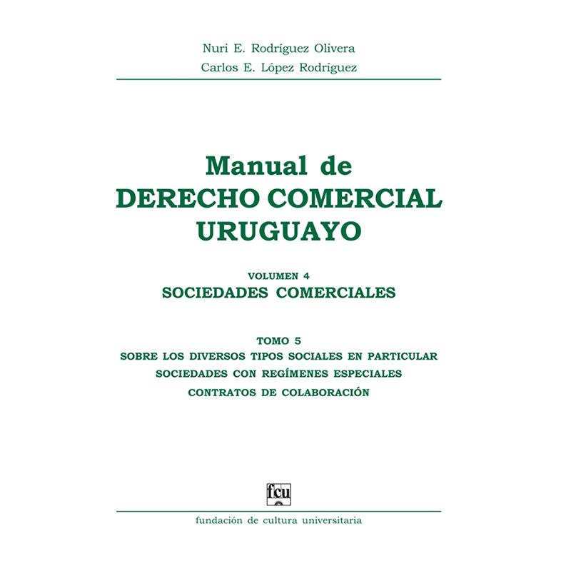 Manual de Derecho Comercial uruguayo Volumen 4 tomo 5 - Sociedades comerciales
