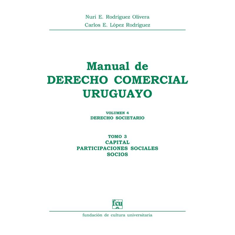 Manual de Derecho Comercial uruguayo Volumen 4 tomo 3 – Capital - Participaciones sociales - Socios