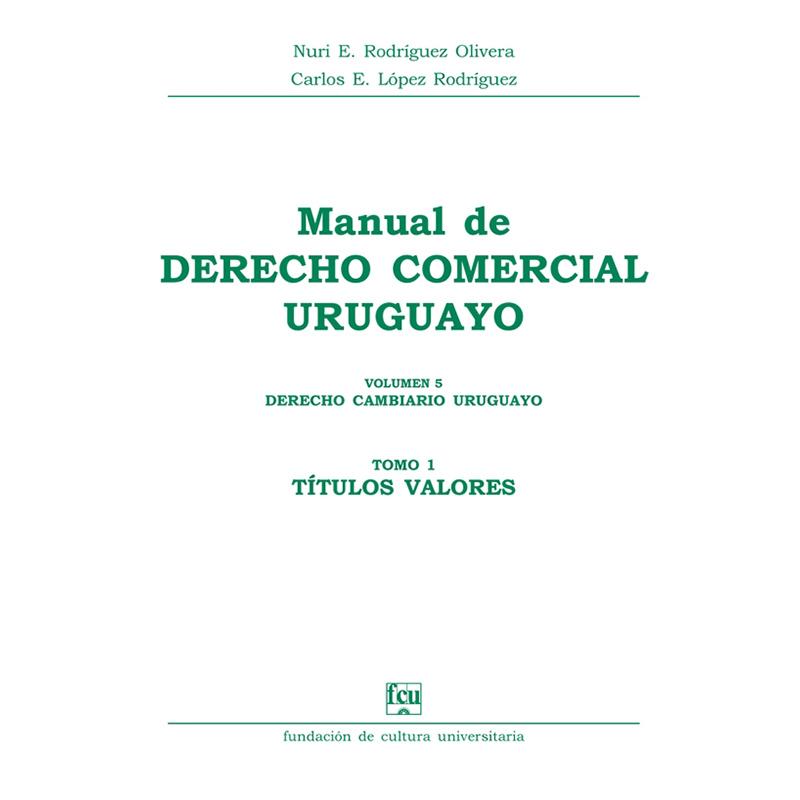 Manual de Derecho Comercial uruguayo Volumen 5 tomo 1 – Derecho Cambiario uruguayo – Títulos valores