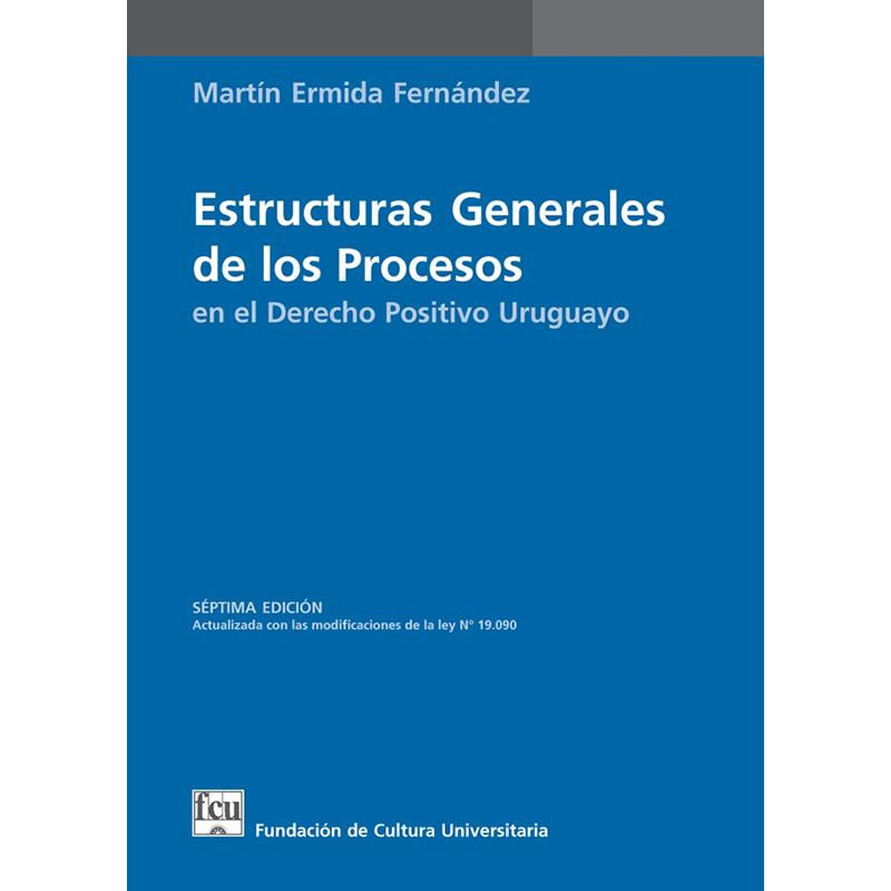 Estructuras generales de los procesos en el Derecho positivo uruguayo