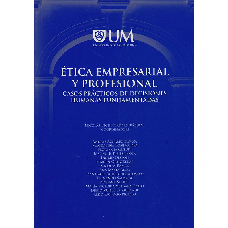 Ética Empresarial y Profesional. Casos Prácticos de Decisiones Humanas Fundamentadas.