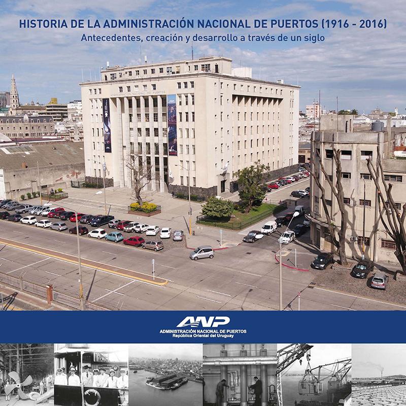 HISTORIA DE LA ADMINISTRACIÓN NACIONAL DE PUERTOS (1916 - 2016).