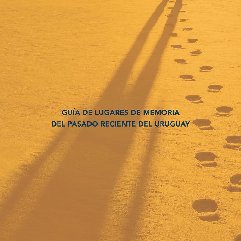 Guía de Lugares de Memoria del Pasado Reciente de Uruguay