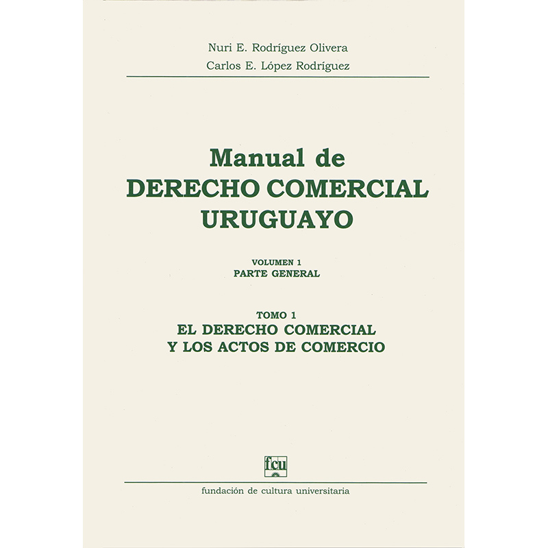 Manual de Derecho Comercial uruguayo Volumen 1 tomo 1 - Actos de Comercio