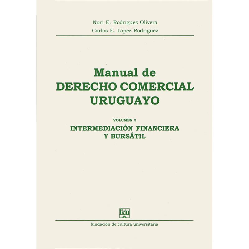 Manual de Derecho Comercial uruguayo Volumen 3 - Intermediación financiera y bursátil