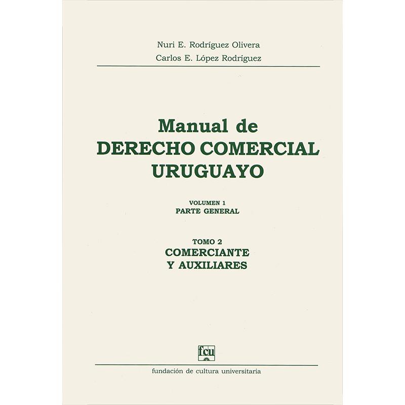 Manual de Derecho Comercial uruguayo Volumen 1 tomo 2 - Comerciantes y auxiliares