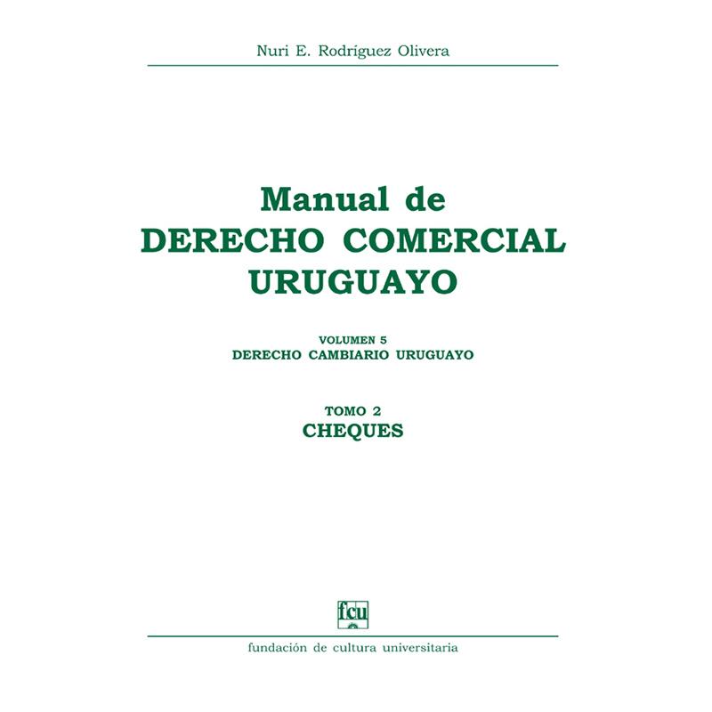 Manual de Derecho Comercial uruguayo Volumen 5 tomo 2 – Derecho Cambiario uruguayo - cheques