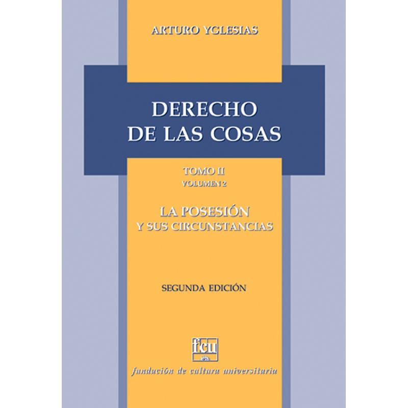 Derecho de las cosas Tomo II – volumen 2 La posesión y sus circunstancias